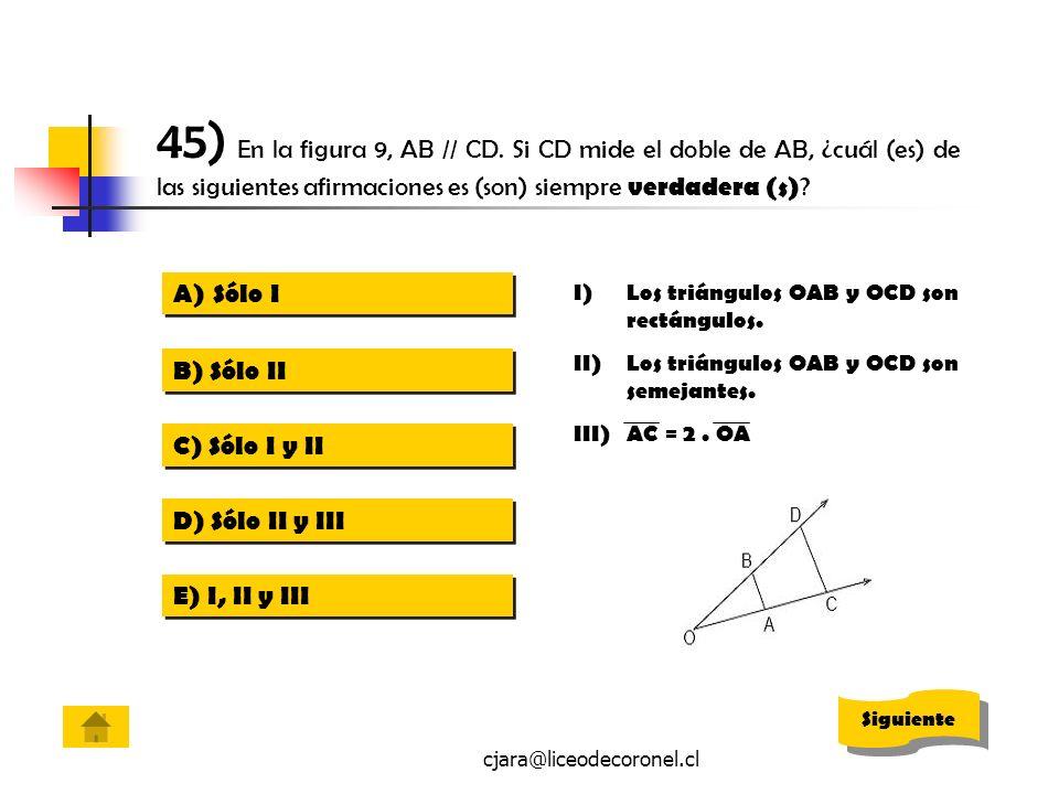 cjara@liceodecoronel.cl A)Sólo ISólo I A)Sólo ISólo I B) Sólo II C) Sólo I y II D) Sólo II y III E) I, II y III I)Los triángulos OAB y OCD son rectáng