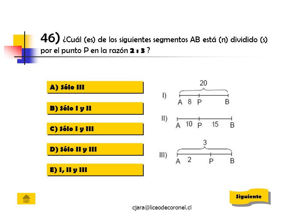 cjara@liceodecoronel.cl 46) ¿Cuál (es) de los siguientes segmentos AB está (n) dividido (s) por el punto P en la razón 2 : 3 ? A)Sólo IIISólo III A)Só
