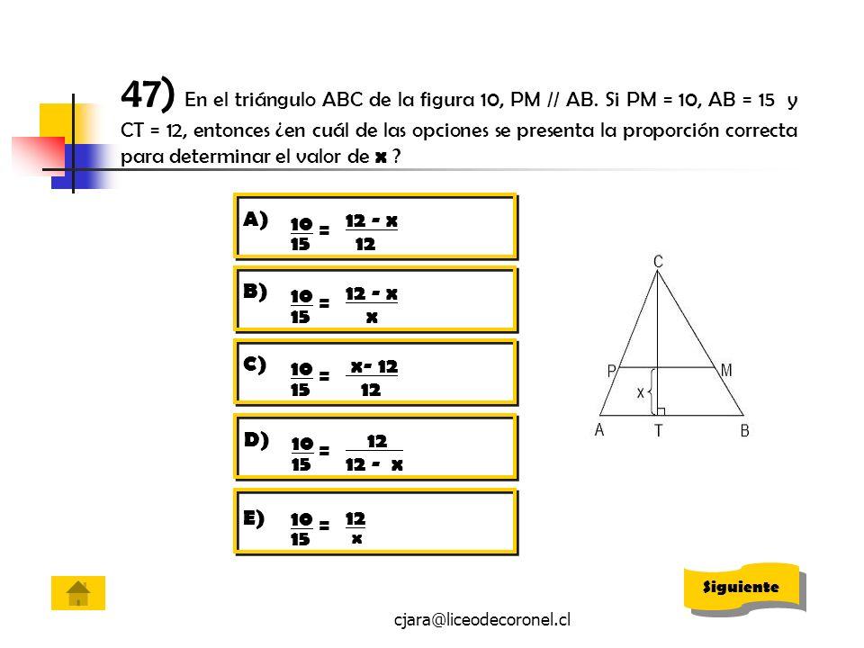 cjara@liceodecoronel.cl 47) En el triángulo ABC de la figura 10, PM // AB. Si PM = 10, AB = 15 y CT = 12, entonces ¿en cuál de las opciones se present