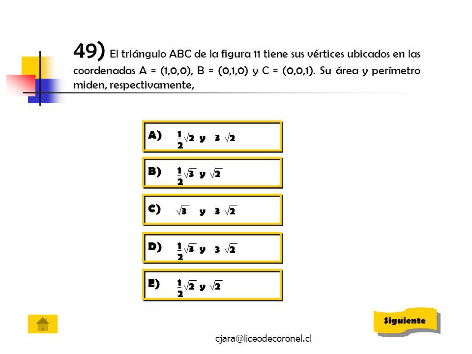 cjara@liceodecoronel.cl 49) El triángulo ABC de la figura 11 tiene sus vértices ubicados en las coordenadas A = (1,0,0), B = (0,1,0) y C = (0,0,1). Su