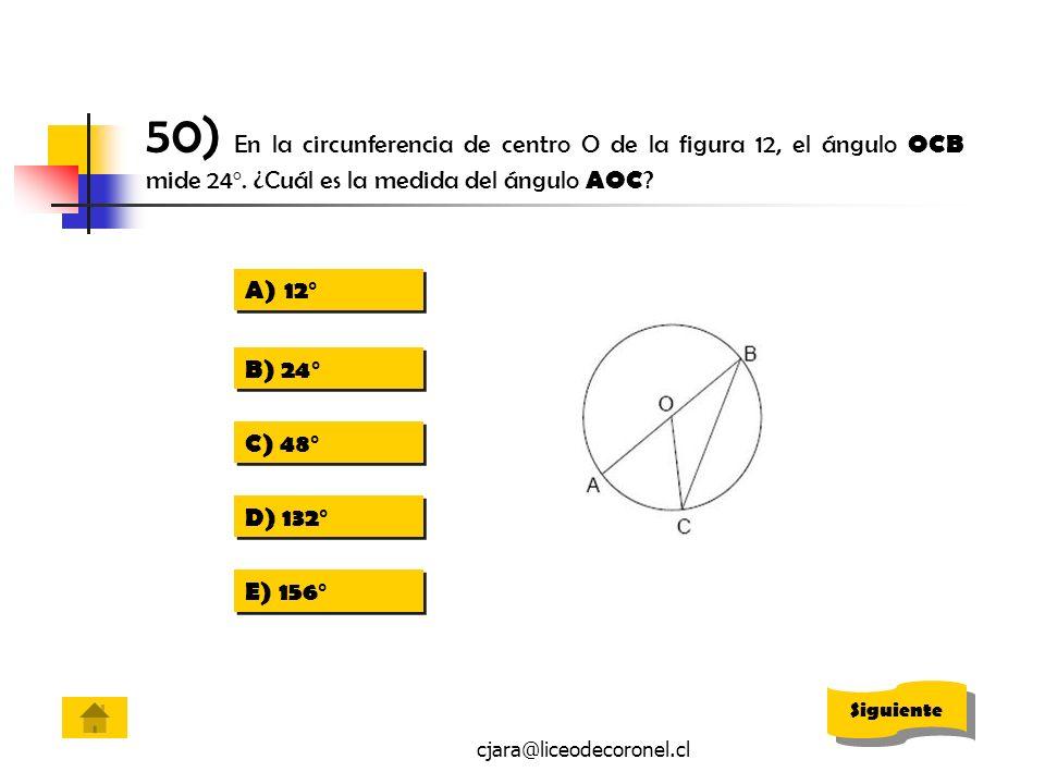 cjara@liceodecoronel.cl 50) En la circunferencia de centro O de la figura 12, el ángulo OCB mide 24 º. ¿Cuál es la medida del ángulo AOC ? A)12 º12 º