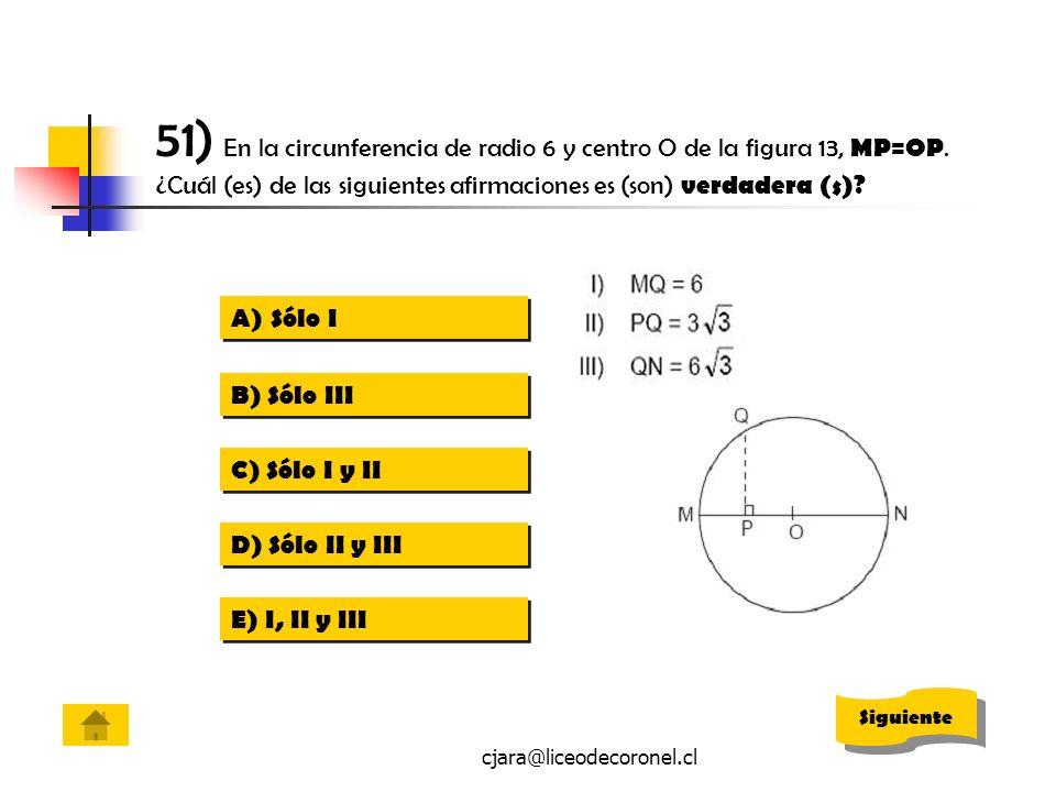 cjara@liceodecoronel.cl 51) En la circunferencia de radio 6 y centro O de la figura 13, MP=OP. ¿Cuál (es) de las siguientes afirmaciones es (son) verd