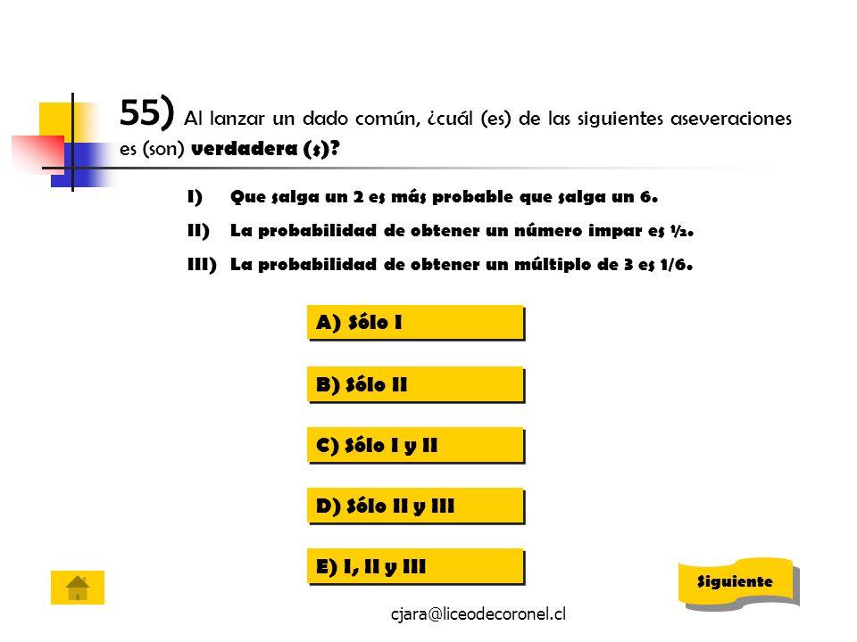 cjara@liceodecoronel.cl 55) Al lanzar un dado común, ¿cuál (es) de las siguientes aseveraciones es (son) verdadera (s)? I)Que salga un 2 es más probab