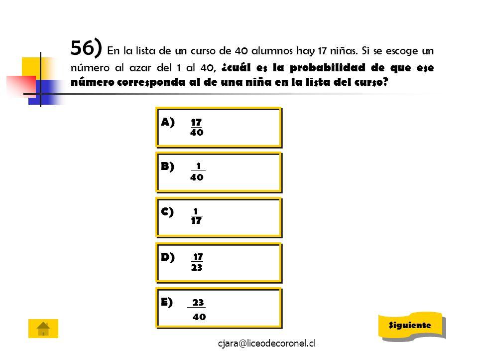 cjara@liceodecoronel.cl 56) En la lista de un curso de 40 alumnos hay 17 niñas. Si se escoge un número al azar del 1 al 40, ¿cuál es la probabilidad d