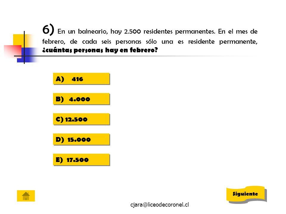 cjara@liceodecoronel.cl 6) En un balneario, hay 2.500 residentes permanentes. En el mes de febrero, de cada seis personas sólo una es residente perman