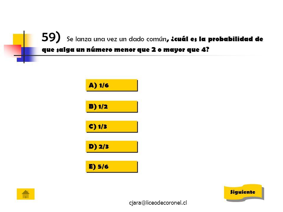 cjara@liceodecoronel.cl 59) Se lanza una vez un dado común, ¿cuál es la probabilidad de que salga un número menor que 2 o mayor que 4 ? A)1/61/6 A)1/6
