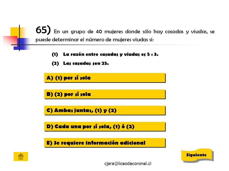 cjara@liceodecoronel.cl 65) En un grupo de 40 mujeres donde sólo hay casadas y viudas, se puede determinar el número de mujeres viudas si: (1)La razón