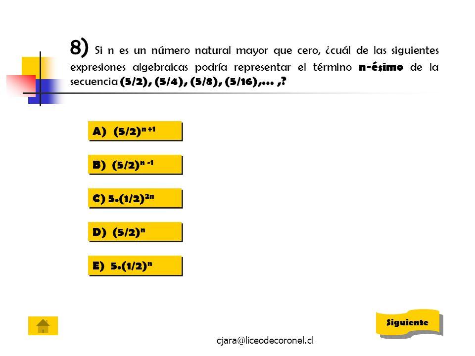 cjara@liceodecoronel.cl 8) Si n es un número natural mayor que cero, ¿cuál de las siguientes expresiones algebraicas podría representar el término n-é