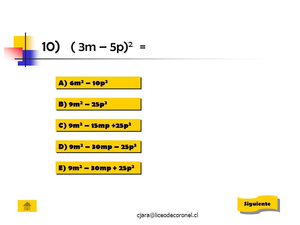 cjara@liceodecoronel.cl 10) ( 3m – 5p) 2 = A)6m 2 – 10p 26m 2 – 10p 2 A)6m 2 – 10p 26m 2 – 10p 2 B) 9m 2 – 25p 2 B) 9m 2 – 25p 2 C) 9m 2 – 15mp +25p 2