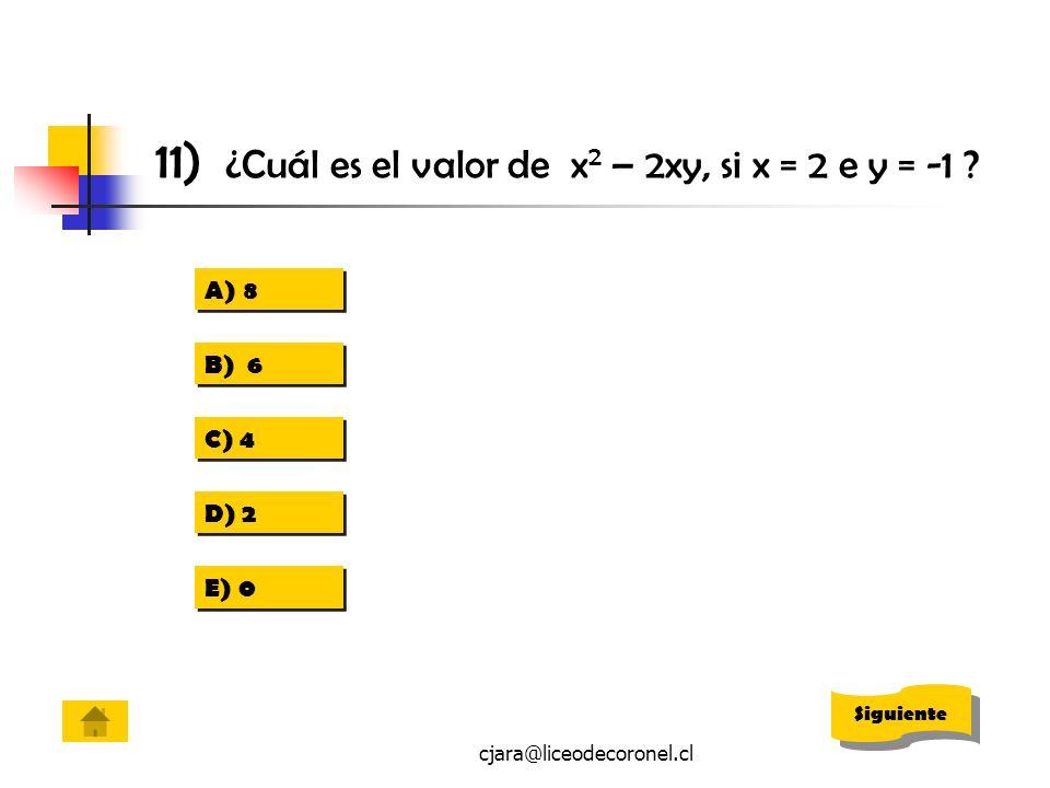 cjara@liceodecoronel.cl 11) ¿Cuál es el valor de x 2 – 2xy, si x = 2 e y = -1 ? A)88 A)88 B) 6 C) 4 D) 2 E) 0 Siguiente