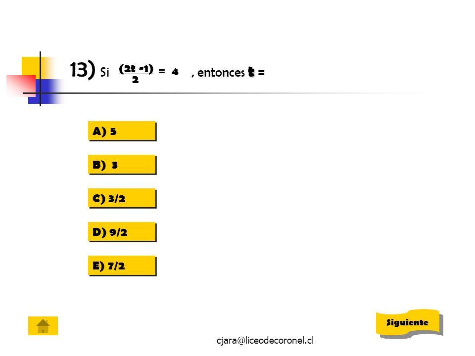 cjara@liceodecoronel.cl A)55 A)55 B) 3 C) 3/2 D) 9/2 E) 7/2 t 13) Si, entonces t = (2t -1) 2 = 4 Siguiente