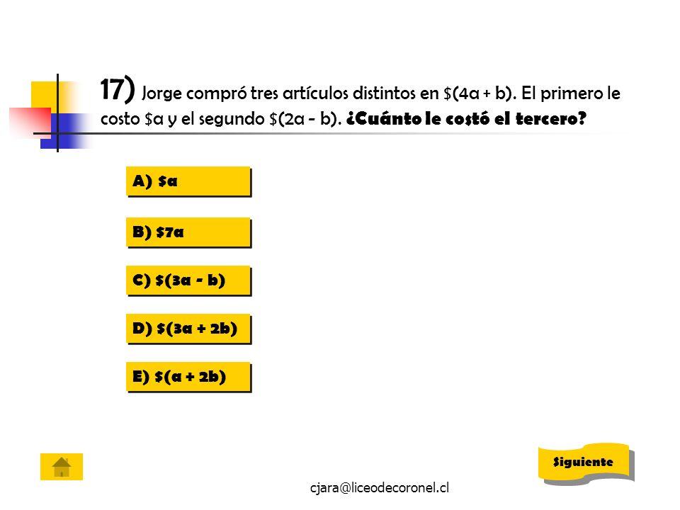 cjara@liceodecoronel.cl 17) Jorge compró tres artículos distintos en $(4a + b). El primero le costo $a y el segundo $(2a - b). ¿Cuánto le costó el ter