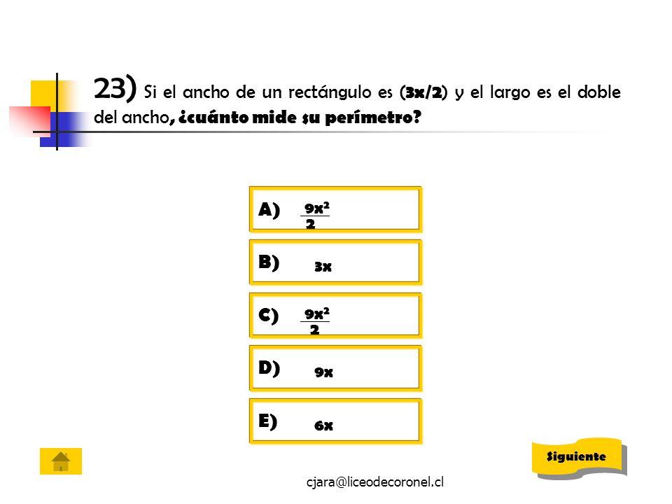 cjara@liceodecoronel.cl 23) Si el ancho de un rectángulo es ( 3x/2 ) y el largo es el doble del ancho, ¿cuánto mide su perímetro? B) 3x A) 9x 2 2 C) 9