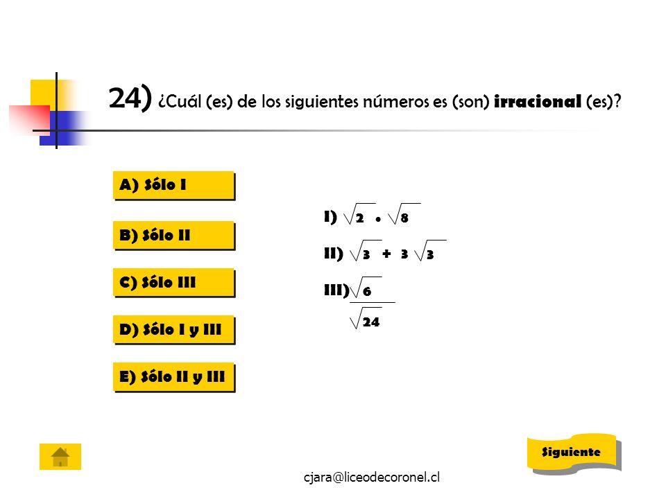 cjara@liceodecoronel.cl A)Sólo ISólo I A)Sólo ISólo I B) Sólo II C) Sólo III D) Sólo I y III E) Sólo II y III 24) ¿Cuál (es) de los siguientes números
