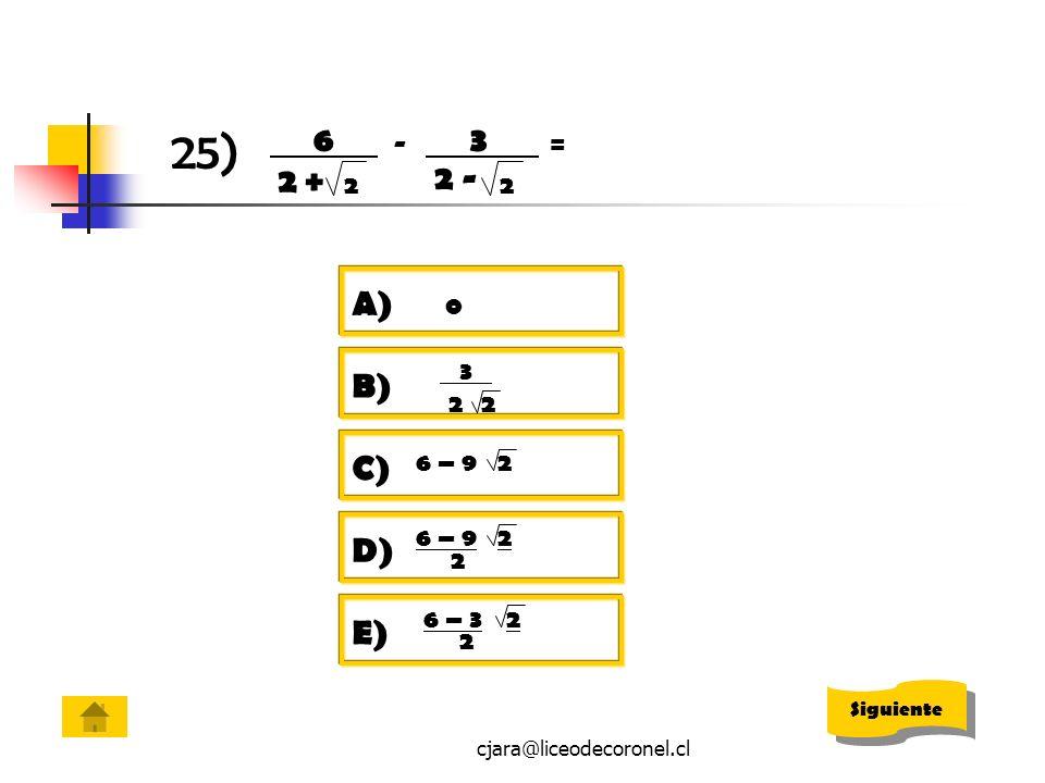 cjara@liceodecoronel.cl 25) 6. 2 + 2 3. 2 - 2 -= 2 B) 3. 2 A) 0 C) 6 – 92 D) 6 – 92 2 E) 6 – 32 2 Siguiente