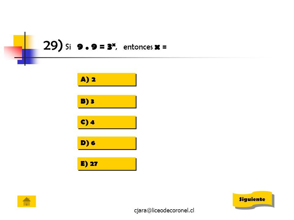 cjara@liceodecoronel.cl 29) Si 9. 9 = 3 x, entonces x = A)22 A)22 B) 3 C) 4 D) 6 E) 27 Siguiente