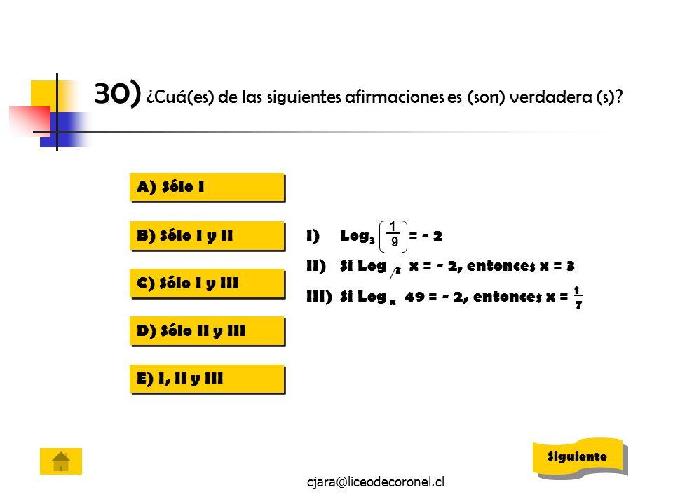 cjara@liceodecoronel.cl 30) ¿Cuá(es) de las siguientes afirmaciones es (son) verdadera (s)? A)Sólo ISólo I A)Sólo ISólo I B) Sólo I y II C) Sólo I y I