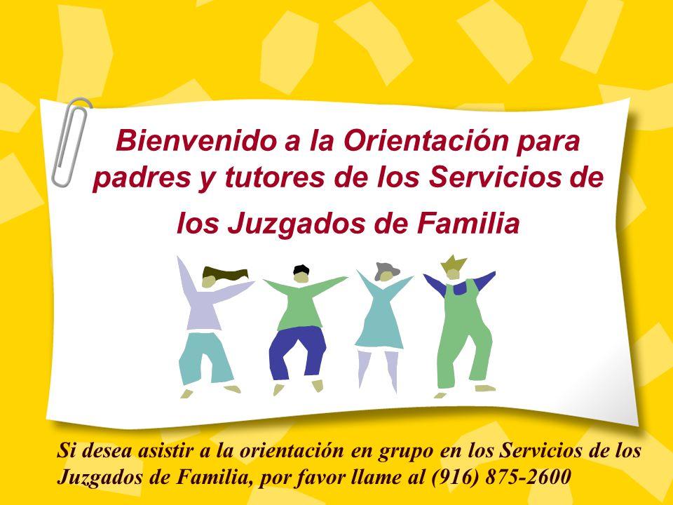 Bienvenido a la Orientación para padres y tutores de los Servicios de los Juzgados de Familia Si desea asistir a la orientación en grupo en los Servicios de los Juzgados de Familia, por favor llame al (916) 875-2600