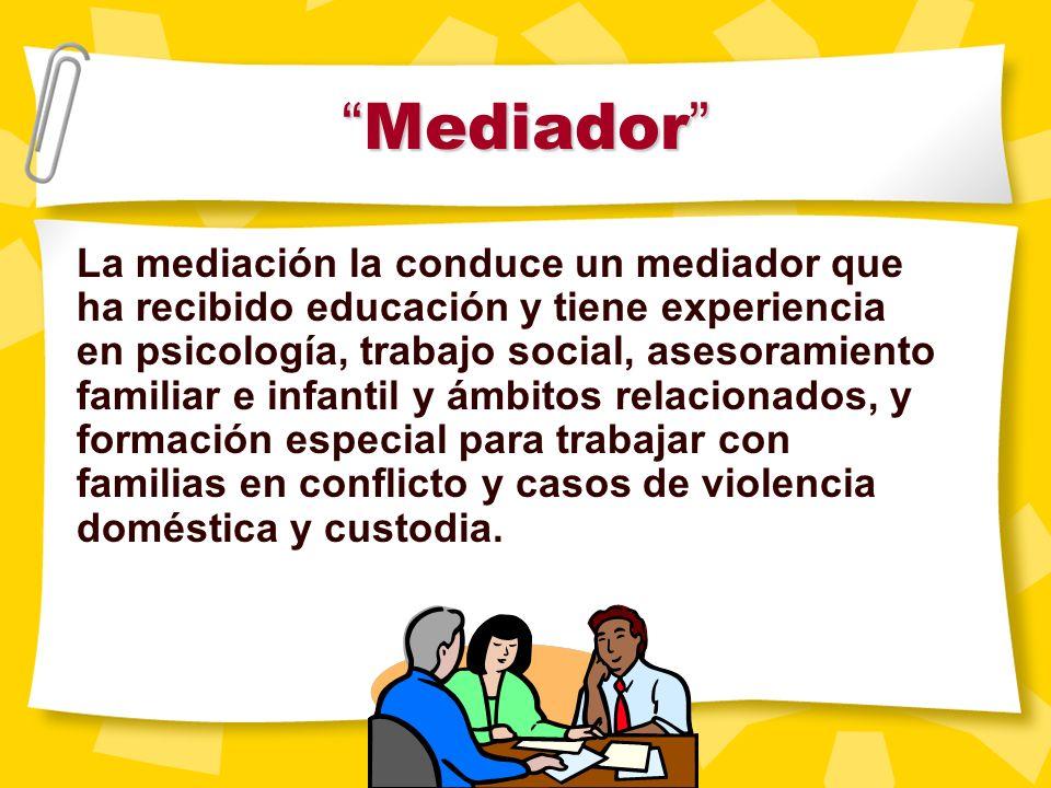 Mediación Mediación La mediaci ó n es una reuni ó n entre los padres en disputa y una tercera persona neutral – el mediador – cuyo papel es ayudar a l