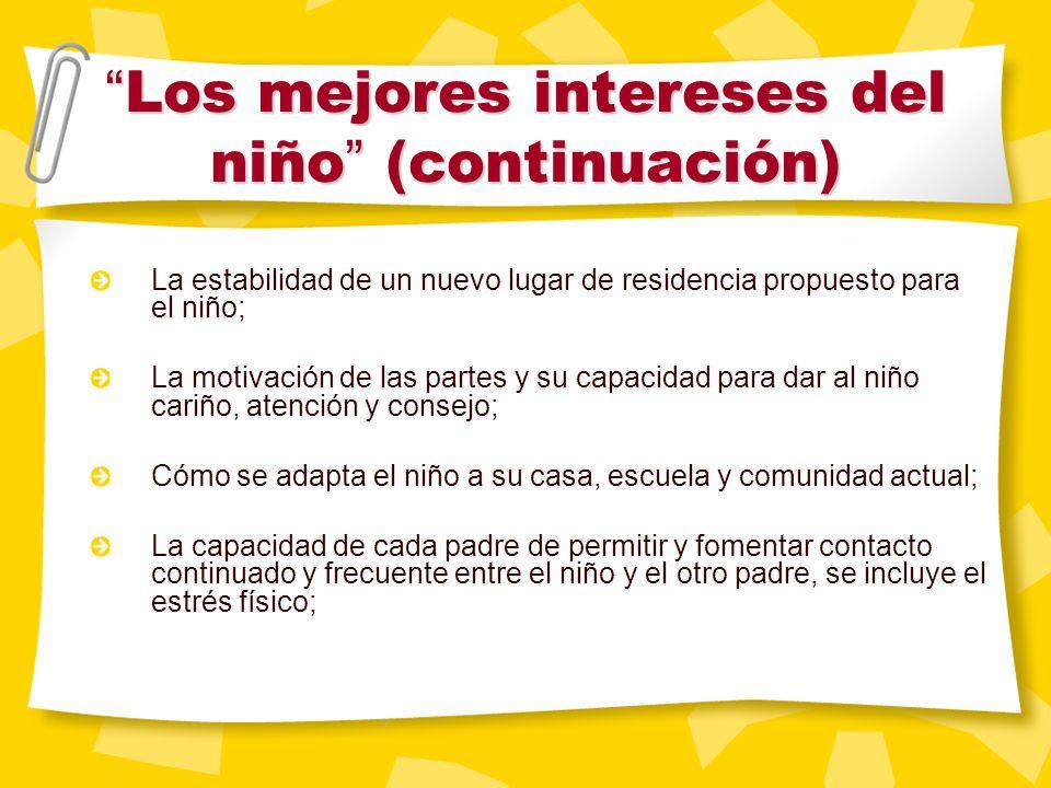 Los mejores intereses del niño Los mejores intereses del niño A continuación listamos algunos de los factores a tener en cuenta para determinar el mej