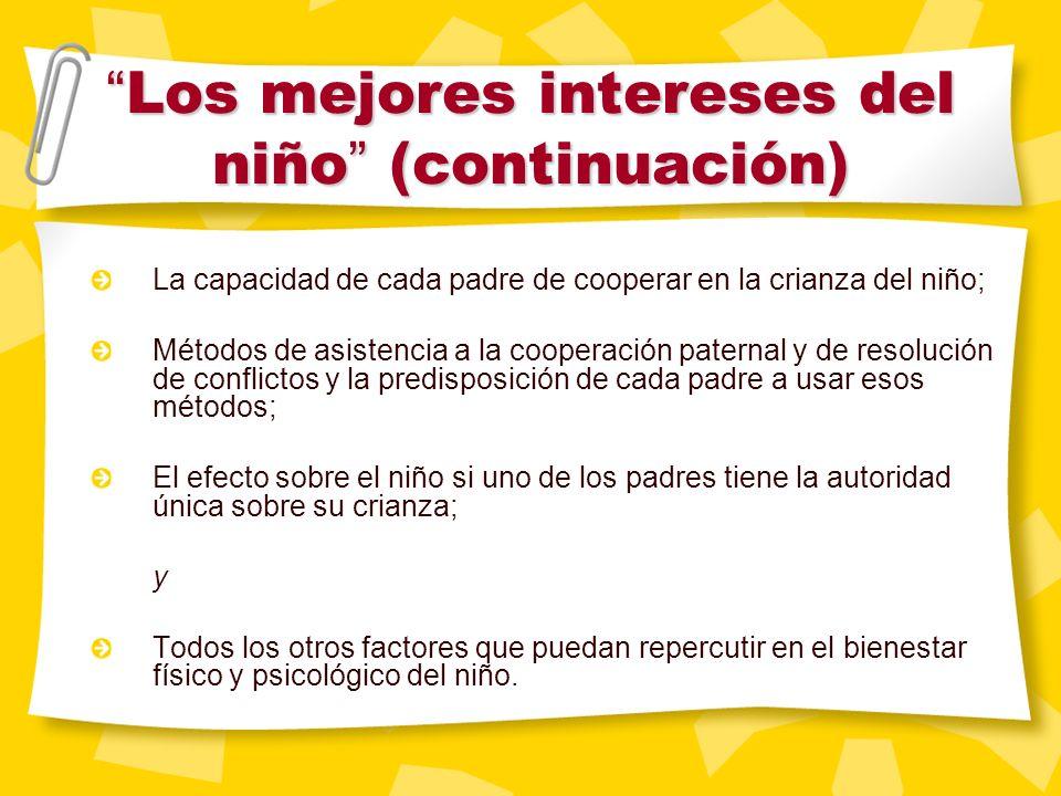 Los mejores intereses del niño (continuación) Los mejores intereses del niño (continuación) La estabilidad de un nuevo lugar de residencia propuesto p