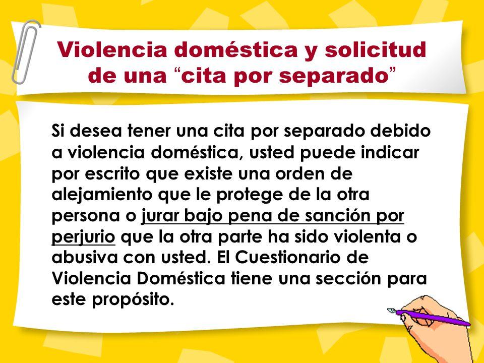 Un apunte especial sobre violencia doméstica Si usted está protegido de la otra parte por una orden de alejamiento y/o ha habido violencia doméstica,