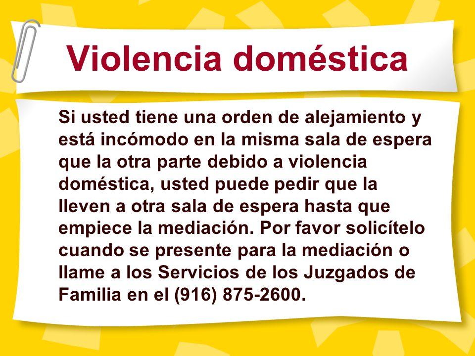 En casos de violencia doméstica: Reunión por separado Si usted se re ú ne con la otra parte, el mediador har á lo que pueda para crear un entorno segu