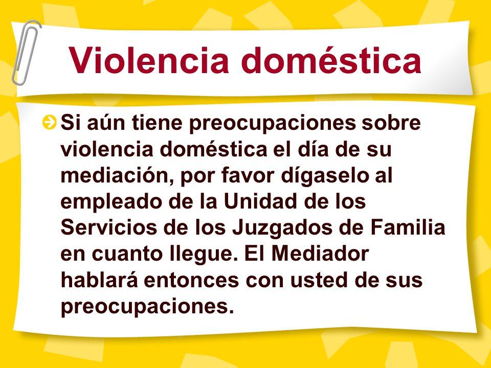 Casos de violencia doméstica: traer a una persona de apoyo Si usted tiene una orden de alejamiento, puede traer a una persona de apoyo para que est é
