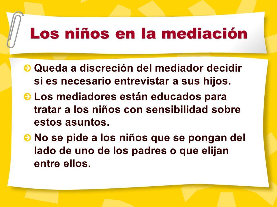 Los niños en la mediación Por favor, traiga a los niños que tengan entre 5 y 17 años a su cita de mediación Si es necesario y apropiado entrevistar a