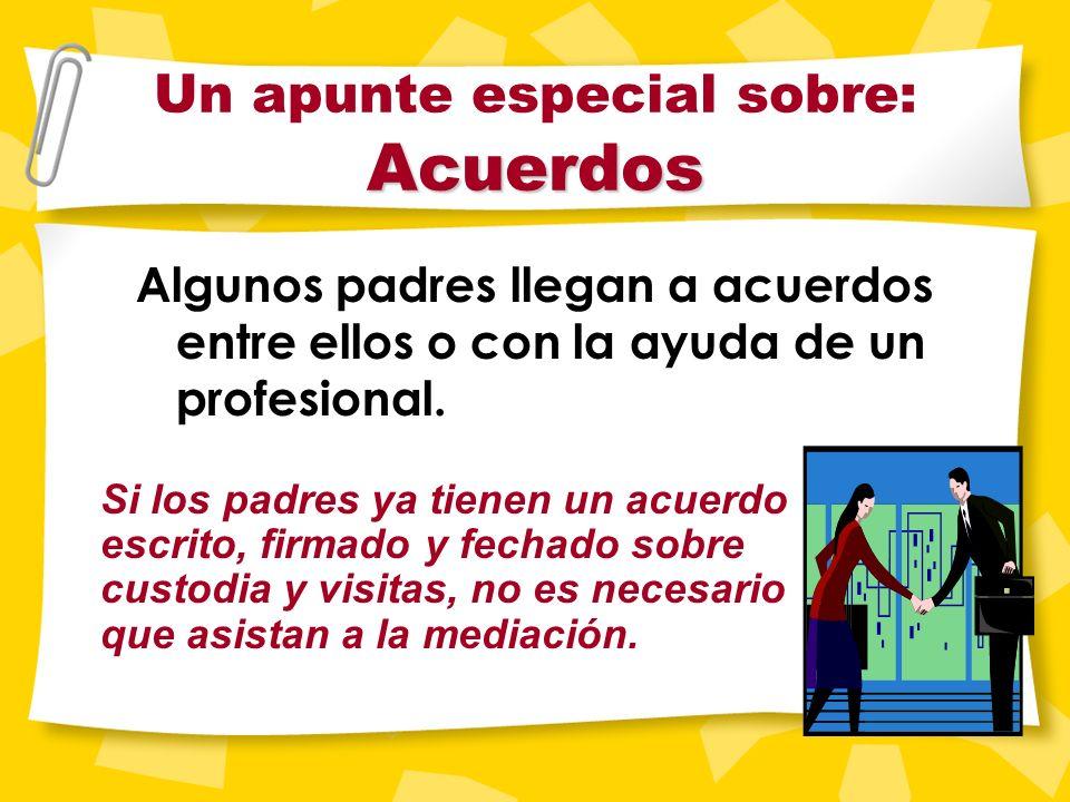 Acuerdos Un apunte especial sobre: Acuerdos Algunos padres llegan a acuerdos entre ellos o con la ayuda de un profesional.