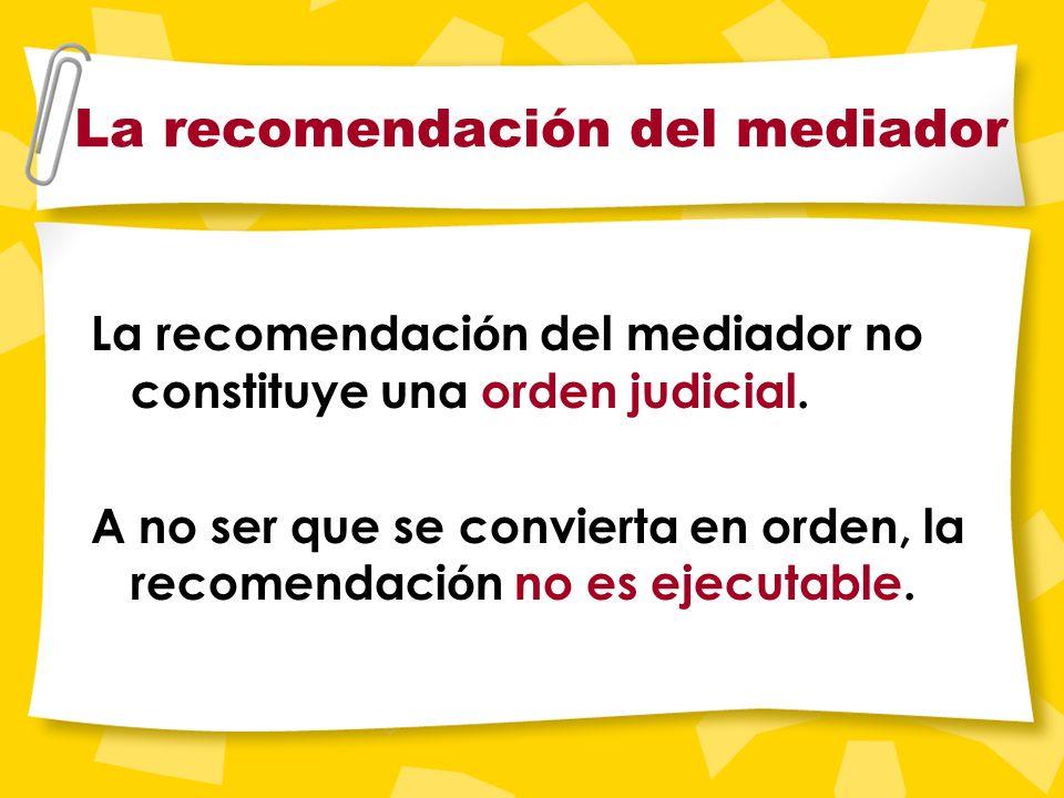 Acuerdo parcial o recomendación Aunque usted y la otra parte no llegen a un acuerdo, el mediador preparar á un informe para el tribunal. En el informe