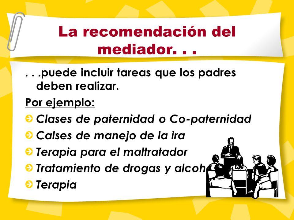 La recomendación del mediador La recomendaci ó n del mediador no constituye una orden judicial. A no ser que se convierta en orden, la recomendaci ó n