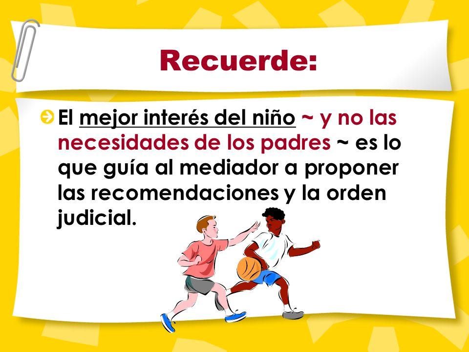 La recomendación del mediador......puede incluir tareas que los padres deben realizar. Por ejemplo: Clases de paternidad o Co-paternidad Calses de man