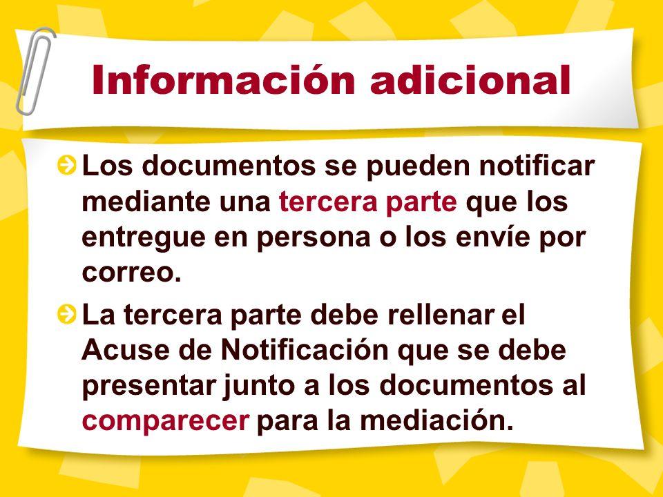 Información adicional Usted puede presentar hasta 10 páginas adicionales en la mediación. Estos documentos deben ser notificados a la otra parte al me