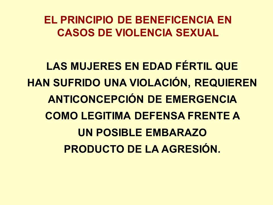 EL PRINCIPIO DE BENEFICENCIA EN CASOS DE VIOLENCIA SEXUAL LAS MUJERES EN EDAD FÉRTIL QUE HAN SUFRIDO UNA VIOLACIÓN, REQUIEREN ANTICONCEPCIÓN DE EMERGENCIA COMO LEGITIMA DEFENSA FRENTE A UN POSIBLE EMBARAZO PRODUCTO DE LA AGRESIÓN.