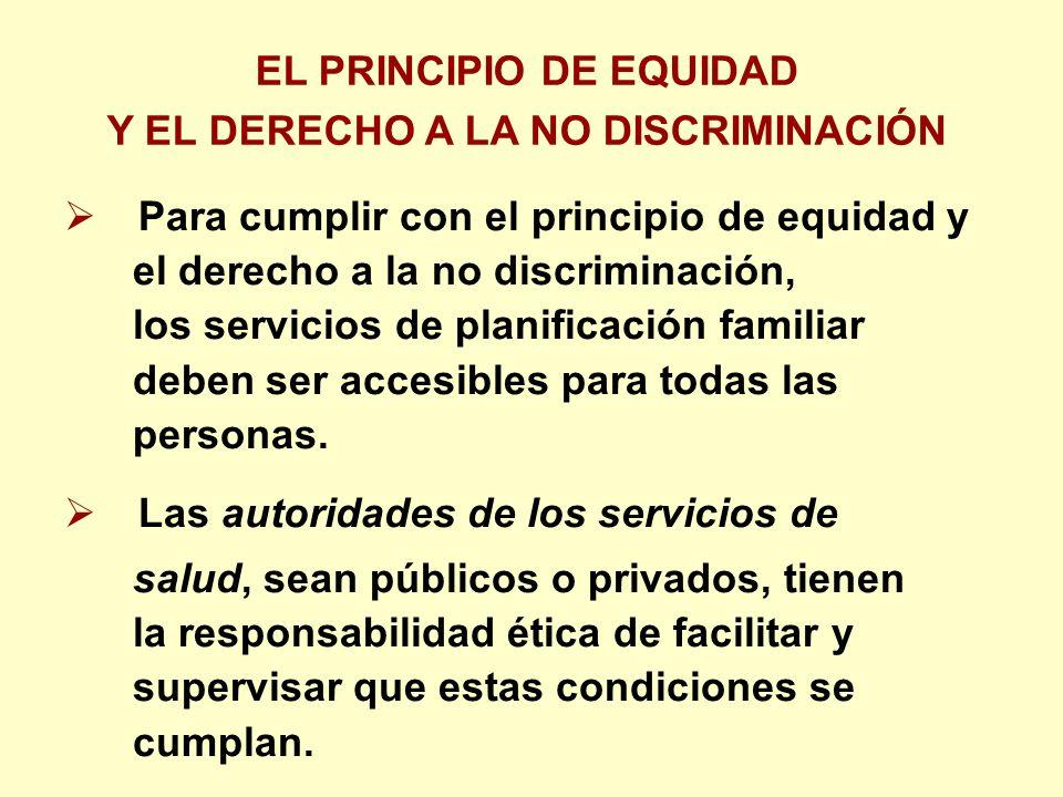 Para cumplir con el principio de equidad y el derecho a la no discriminación, los servicios de planificación familiar deben ser accesibles para todas las personas.