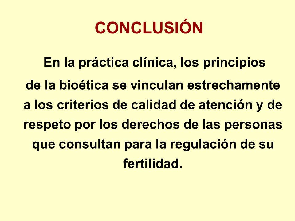 En la práctica clínica, los principios de la bioética se vinculan estrechamente a los criterios de calidad de atención y de respeto por los derechos de las personas que consultan para la regulación de su fertilidad.