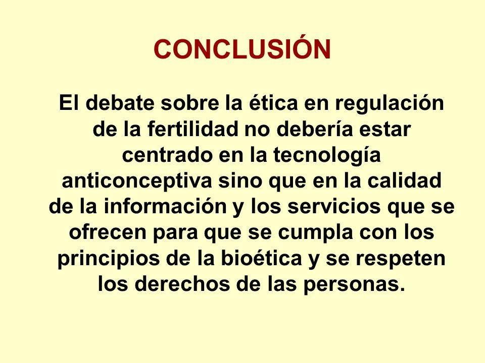 El debate sobre la ética en regulación de la fertilidad no debería estar centrado en la tecnología anticonceptiva sino que en la calidad de la información y los servicios que se ofrecen para que se cumpla con los principios de la bioética y se respeten los derechos de las personas.