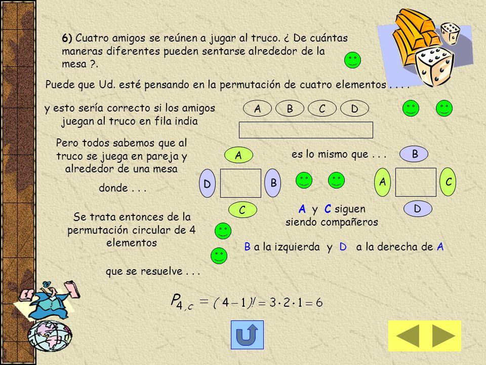 Permutaciones Circulares Si debo ordenar cuatro amigos en fila sabemos que la cantidad de alternativas está dada por la permutación de 4 elementos P 4