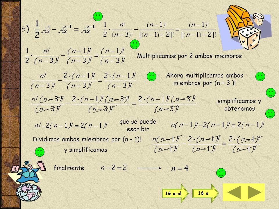 Verificamos la solución n = 10 Multiplicamos ambos miembros por y simplificamos queda verificado el resultado 16 b 16 b 16 c-d 16 c-d 16 e 16 e