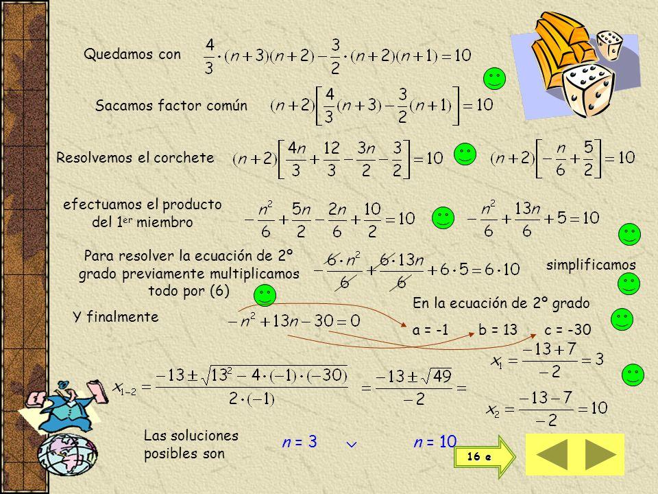 desarrollamos las factoriales y resolvemos según convenga hacemos pasajes factores como divisores y viceversa y simplificamos entoncesluego n = 7 reso