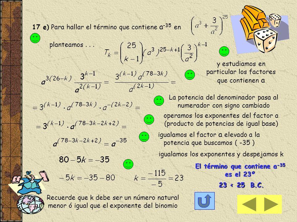 17 c) Para verificar hallamos el 5º término del desarrollo de 18 d) Para hallar el término de grado 7 en Usamos el mismo procedimiento que en el ejerc