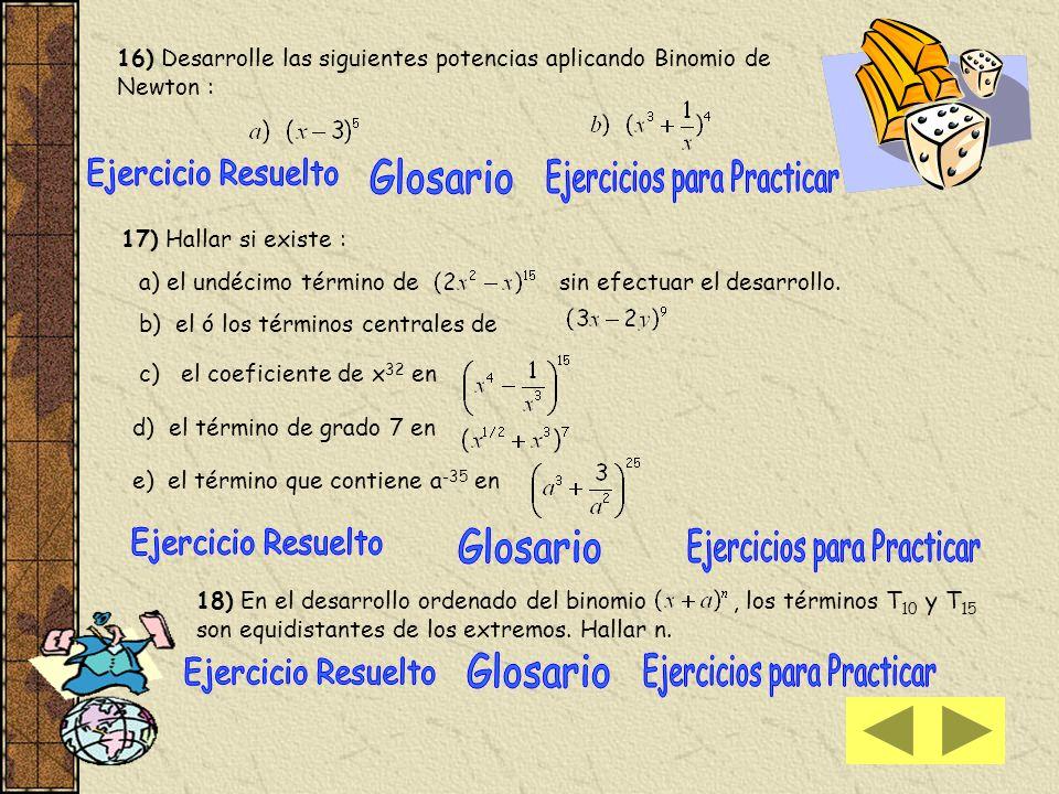 16) Desarrolle las siguientes potencias aplicando Binomio de Newton : 17) Hallar si existe : a) el undécimo término de sin efectuar el desarrollo.