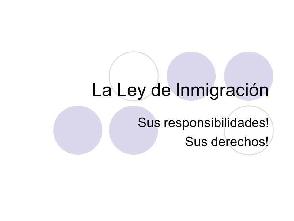 La Ley de Inmigración Sus responsibilidades! Sus derechos!