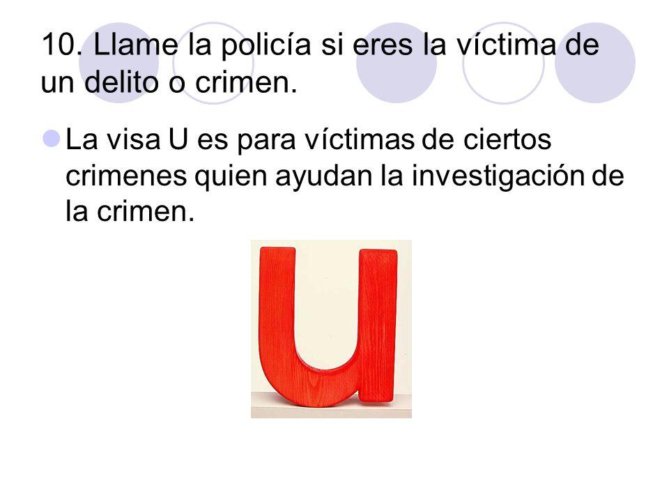 10. Llame la policía si eres la víctima de un delito o crimen. La visa U es para víctimas de ciertos crimenes quien ayudan la investigación de la crim