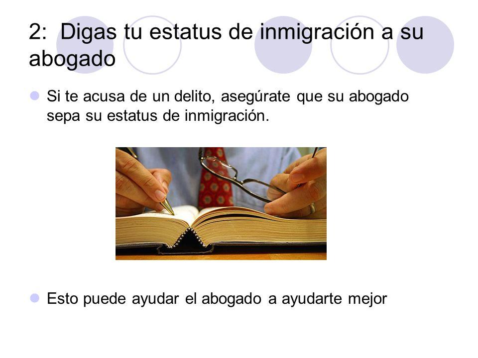 2: Digas tu estatus de inmigración a su abogado Si te acusa de un delito, asegúrate que su abogado sepa su estatus de inmigración. Esto puede ayudar e