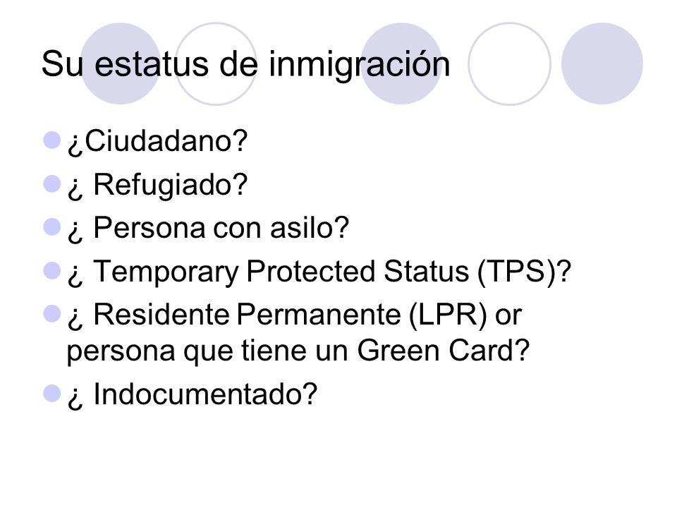 Su estatus de inmigración ¿Ciudadano? ¿ Refugiado? ¿ Persona con asilo? ¿ Temporary Protected Status (TPS)? ¿ Residente Permanente (LPR) or persona qu