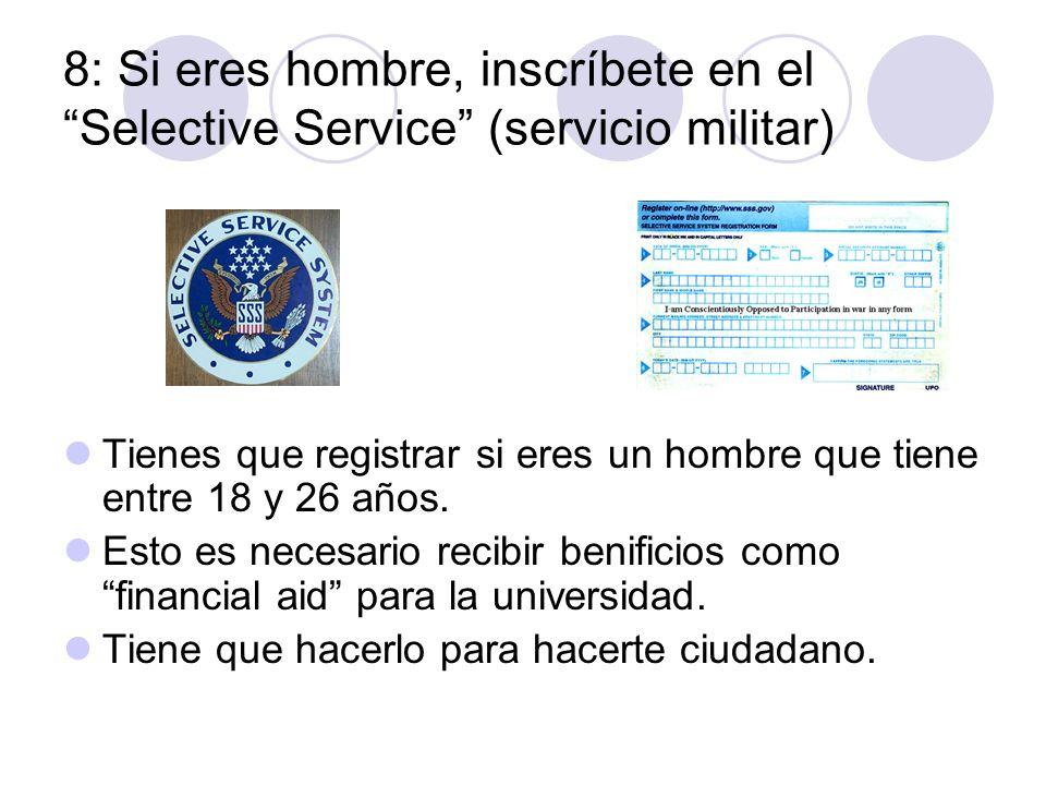 8: Si eres hombre, inscríbete en el Selective Service (servicio militar) Tienes que registrar si eres un hombre que tiene entre 18 y 26 años. Esto es