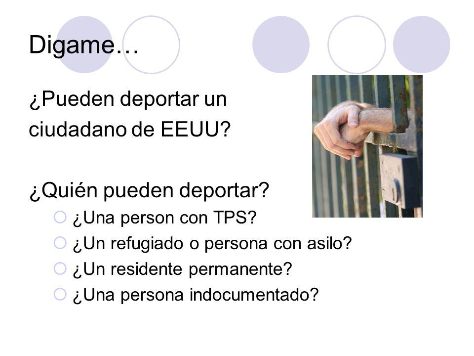 Digame… ¿Pueden deportar un ciudadano de EEUU? ¿Quién pueden deportar? ¿Una person con TPS? ¿Un refugiado o persona con asilo? ¿Un residente permanent