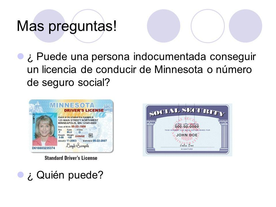Mas preguntas! ¿ Puede una persona indocumentada conseguir un licencia de conducir de Minnesota o número de seguro social? ¿ Quién puede?